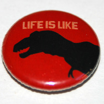"LIFE IS LIKE T REX 1"" Button"
