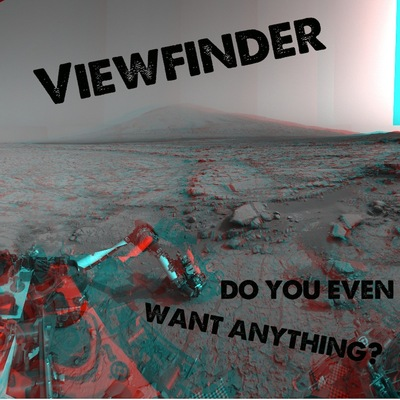 "Viewfinder ""do you even want anything?"" (full-length) cs w/ digital download"