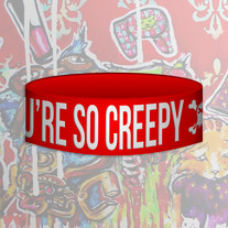 YOU'RE SO CREEPY Wristband