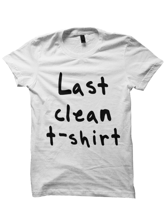 LAST CLEAN SHIRT T-SHIRT QUOTE T-SHIRTS SHIRTS WITH WORDS COOL ...