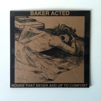 "Baker Acted ""Hours That Never Add Up To Comfort"" 7"""