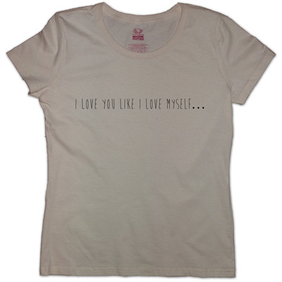 I love you like i love myself... t-shirt