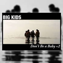 Big Kids - Don't Be A Baby +2 CS