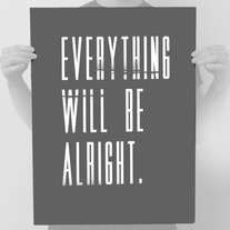 """Everything Will Be Alright."" - Grey Print"