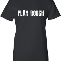 "Women's ""Play Rough"" T-shirt"