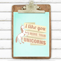 I Like You More Than Unicorns 8x10 Print