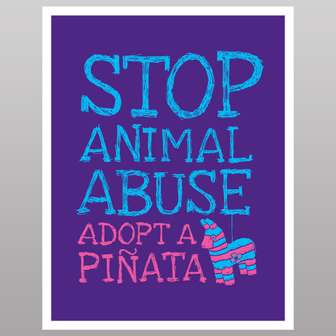 Stop Animal Abuse, Adopt A Pinata (print)