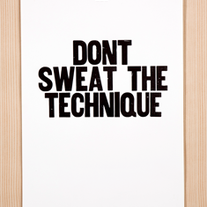 Don't Sweat the Technique