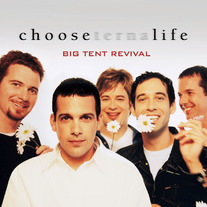Big Tent Revival - Choose Life CD