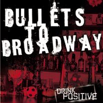 "Bullets To Broadway ""Drink Positive"" CDEP  CCCP 107-2"