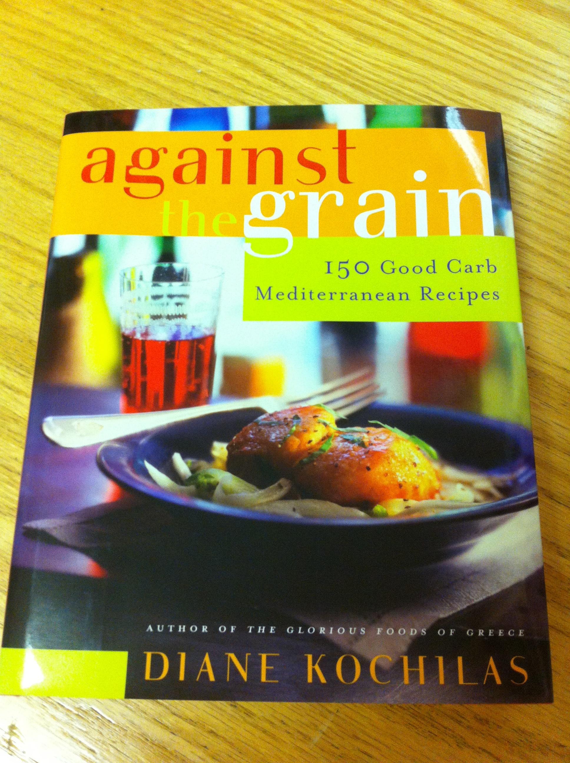 Against the Grain: 150 Good Carb Mediterranean Recipes Diane Kochilas