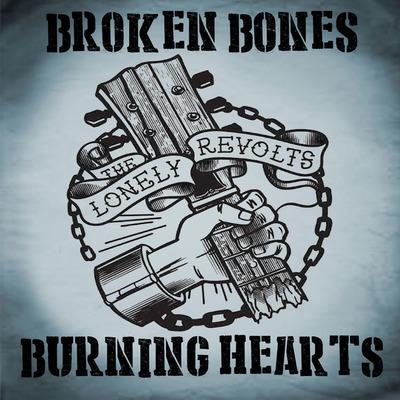 "The Lonely Revolts ""Broken Bones Burning Hearts"" CD · The ..."