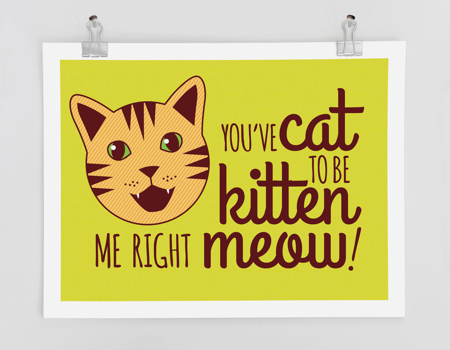 Cat Art Print, You\'ve Cat to be Kitten Me Right Meow! - funny wall ...