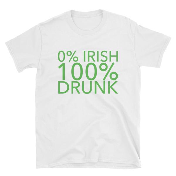 ba1a0c61803ed St. Patricks Day 0% Irish 100 Drunk Shirt Tee Tshirt T-Shirt Top Womens  Womans Mens St Patricks St Paddys Day St Pattys Day Green